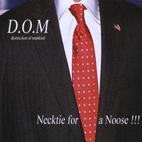 D.O.M. (Destruction Of Mankind) - Necktie For A Noose!!! (Independent)